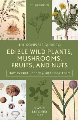 The Complete Guide to Edible Wild Plants, Mushrooms, Fruits, and Nuts: Finding, Identifying, and Cooking (Paperback)