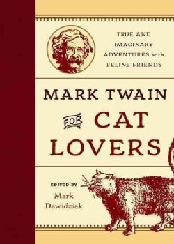 Mark Twain for Cat Lovers: True and Imaginary Adventures With Feline Friends (Hardcover)
