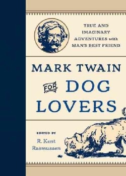 Mark Twain for Dog Lovers: True and Imaginary Adventures With Man's Best Friend (Hardcover)