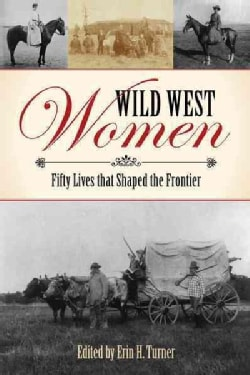 Wild West Women: Fifty Lives That Shaped the Frontier (Paperback)