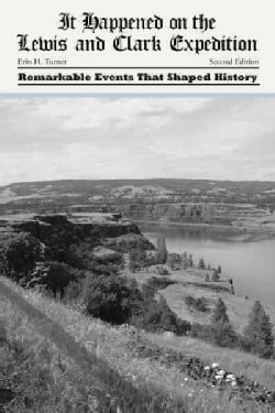 It Happened on the Lewis and Clark Expedition: Remarkable Events That Shaped History (Paperback)