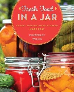 Fresh Food in a Jar: Pickling, Freezing, Drying & Canning Made Easy (Paperback)