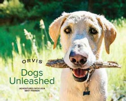 Dogs Unleashed: Adventures With Our Best Friends (Hardcover)