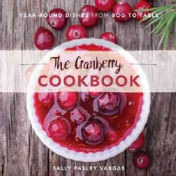 The Cranberry Cookbook: Year-Round Dishes from Bog to Table (Hardcover)