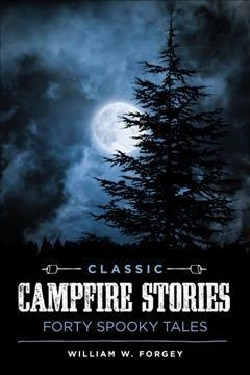 Classic Campfire Stories: Forty Spooky Tales (Paperback)
