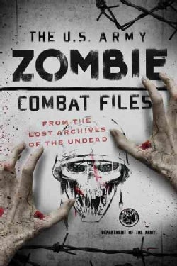 The U.s. Army Zombie Combat Files: From the Lost Archives of the Undead (Paperback)