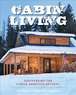 Cabin Living: Discovering the Simple American Getaway (Paperback)