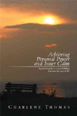 Achieving Personal Power and Inner Calm: A Practical Guide to a More Fulfilling and Stress Free Way of Life. (Paperback)