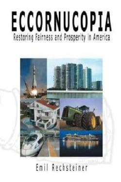 Eccornucopia: Restoring Fairness and Prosperity in America (Paperback)