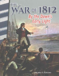 The War of 1812: By the Dawn's Early Light (Paperback)