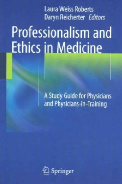 Professionalism and Ethics in Medicine: A Study Guide for Physicians and Physicians-in-training (Paperback)