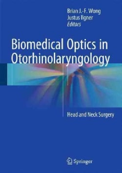 Biomedical Optics in Otorhinolaryngology, Head and Neck Surgery: Principles and Practice (Hardcover)