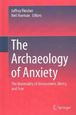 The Archaeology of Anxiety: The Materiality of Anxiousness, Worry, and Fear (Hardcover)