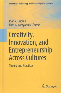 Creativity, Innovation, and Entrepreneurship Across Cultures: Theory and Practices (Hardcover)