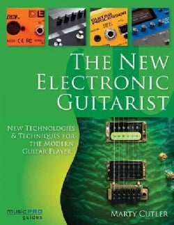 The New Electronic Guitarist: New Technologies and Techniques for the Modern Guitar Player, Online Media Included