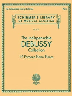 The Indispensable Debussy Collection - 19 Favorite Piano Pieces: 19 Favorite Piano Pieces (Paperback)