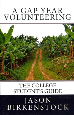 A Gap Year Volunteering: The College Student's Guide (Paperback)