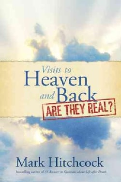 Visits to Heaven and Back - Are They Real? (Paperback)