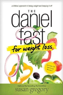 The Daniel Fast for Weight Loss: A Biblical Approach to Losing Weight and Keeping It Off (Paperback)