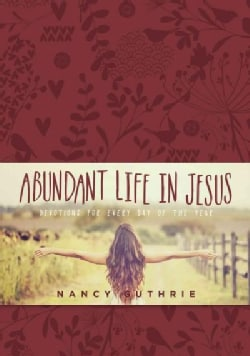 Abundant Life in Jesus: Devotions for Every Day of the Year (Paperback)