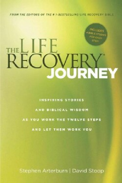 The Life Recovery Journey: Inspiring Stories and Biblical Wisdom As You Work the Twelve Steps and Let Them Work You (Paperback)