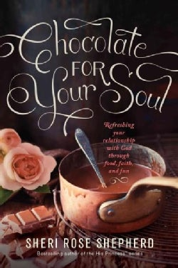 Chocolate for Your Soul: Food, Faith, and Fun to Satisfy Your Deepest Craving (Paperback)