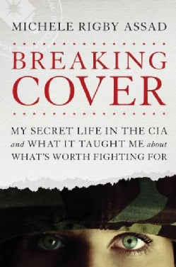 Breaking Cover: My Secret Life in the CIA and What It Taught Me About What's Worth Fighting for (Hardcover)
