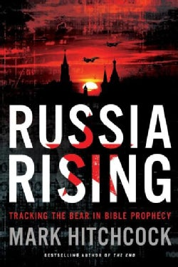 Russia Rising: Tracking the Bear in Bible Prophecy (Paperback)