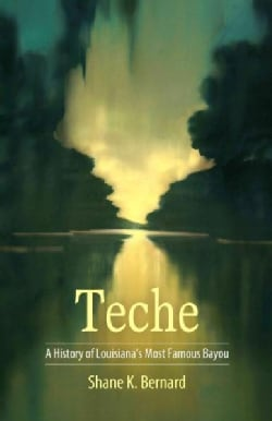 Teche: A History of Louisiana's Most Famous Bayou (Hardcover)