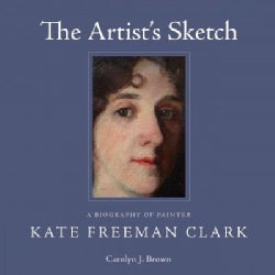 The Artist's Sketch: A Biography of Painter Kate Freeman Clark (Hardcover)