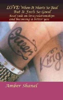 Love When It Hurts So Bad but It Feels So Good: Real Talk on Love,relationships and Becoming a Better You (Paperback)