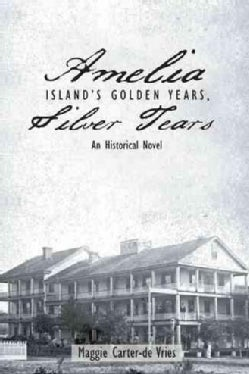 Amelia Island's Golden Years, Silver Tears: An Historical Novel (Paperback)