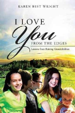 I Love You from the Edges: Lessons from Raising Grandchildren (Hardcover)
