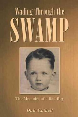 Wading Through the Swamp: The Memoirs of a Bad Boy (Hardcover)