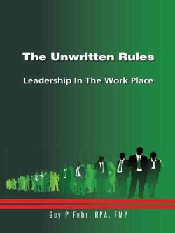 The Unwritten Rules: Leadership in the Work Place (Paperback)