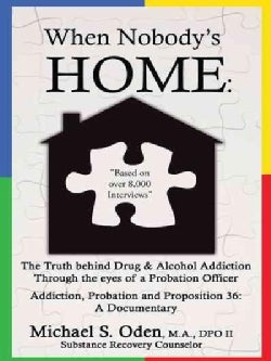 When Nobody's Home: The Truth Behind Drug & Alcohol Addiction Through the Eyes of a Probation Officer Addiction, ... (Hardcover)