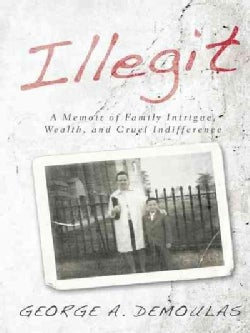 Illegit: A Memoir of Family Intrigue, Wealth, and Cruel Indifference (Hardcover)