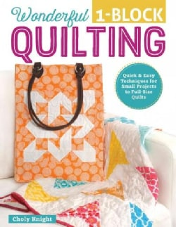 Wonderful 1-Block Quilting: Quick & Easy Techniques for Small Projects to Full-Size Quilts (Paperback)