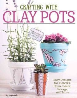Crafting with Clay Pots: Easy Designs for Flowers, Home Decor, Storage, and More (Paperback)