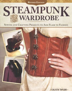 Steampunk Your Wardrobe: Sewing and Crafting Projects to Add Flair to Fashion (Paperback)