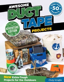Awesome Duct Tape Projects: New Extra-tough Projects for the Outdoors, Adventure Edition (Paperback)