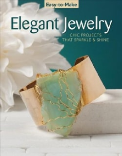 Easy-to-Make Elegant Jewelry: Chic Projects That Sparkle & Shine (Paperback)