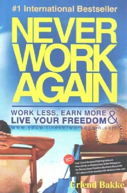 Never Work Again: Work Less, Earn More & Live Your Freedom (Paperback)