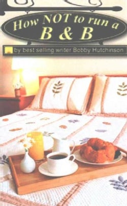 How Not to Run a B&B: Adventures in Hospitality (Paperback)