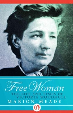 Free Woman: The Life and Times of Victoria Woodhull (Paperback)