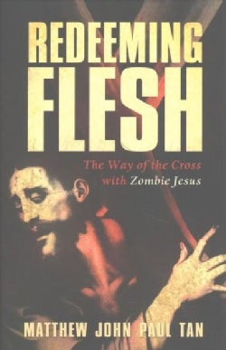 Redeeming Flesh: The Way of the Cross With Zombie Jesus (Hardcover)