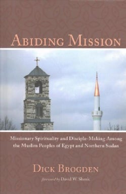 Abiding Mission: Missionary Spirituality and Disciple-Making Among the Muslim Peoples of Egypt and Northern Sudan (Hardcover)