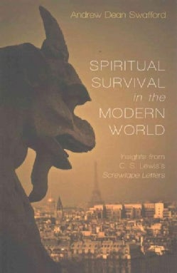 Spiritual Survival in the Modern World: Insights from C. S. Lewis's Screwtape Letters (Paperback)