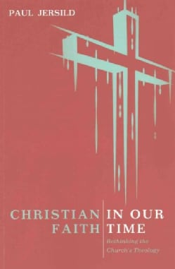 Christian Faith in Our Time: Rethinking the Church's Theology (Paperback)