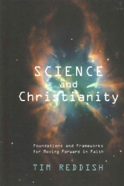 Science and Christianity: Foundations and Frameworks for Moving Forward in Faith (Hardcover)